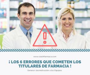 ¡ Los 6 ERRORES que cometen los titulares de Farmacia y generan desmotivación a los Equipos !