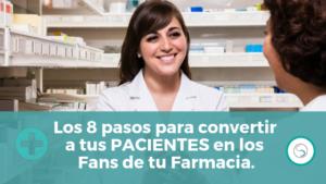 Los 8 pasos para convertir a tus PACIENTES en los Fans de tu Farmacia.