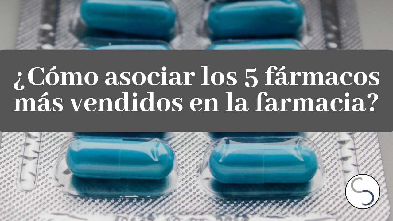 ¿Cómo asociar los 5 fármacos más vendidos en la farmacia a consejos?